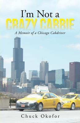I'm Not a Crazy Cabbie: A Memoir of a Chicago Cabdriver