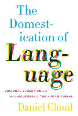 The Domestication of Language Cultural Evolution and the Uniqueness of the Human Animal