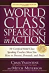 World Class Speaking in Action: 50 Certified Coaches Show You How to Present, Persuade, and Profit