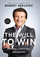 The Will To Win: Leading,competing,succeeding, The