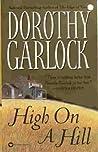 High on a Hill by Dorothy Garlock