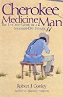Cherokee Medicine Man: The Life and Work of a Modern-Day Healer