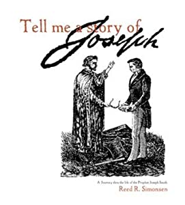 Tell me a story of Joseph: A Journey thru the life of the Prophet Joseph Smith