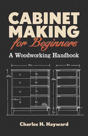 Cabinet Making For Beginners A Woodworking Handbook By Charles H Hayward