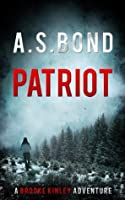 """Patriot: The """"Mind Blowing"""" Thriller You Need To Read. (Brooke Kinley Adventures Book 1)"""