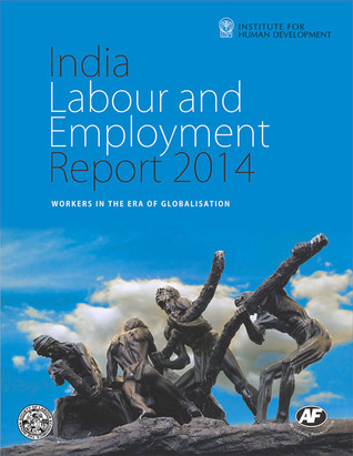 India Labour and Employment Report 2014: Workers in the Era of Globalisation