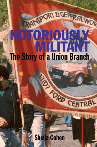 Notoriously Militant: The Story of a Union Branch at Ford Dagenham