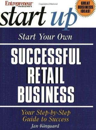 Start Your Own Successful Retail Business: Your Step-By-Step Guide to Success