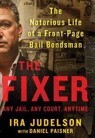 The Fixer The Notorious Life of a Front-Page Bail Bondsman