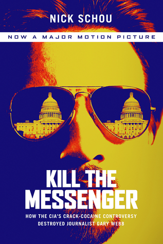 Kill the Messenger: How the CIA's Crack-Cocaine Controversy Destroyed Journalist Gary Webb