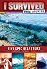 Five Epic Disasters (I Survived True Stories, #1)