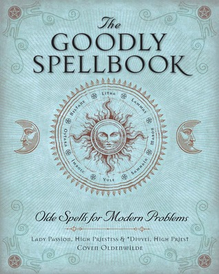 The Goodly Spellbook: Olde Spells for Modern Problems by