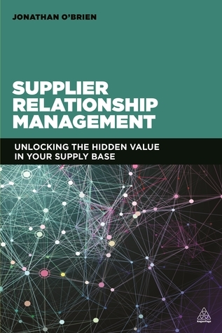 Supplier Relationship Management Unlocking the Hidden Value in Your Supply Base