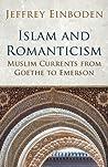 Islam and Romanticism by Jeffrey Einboden