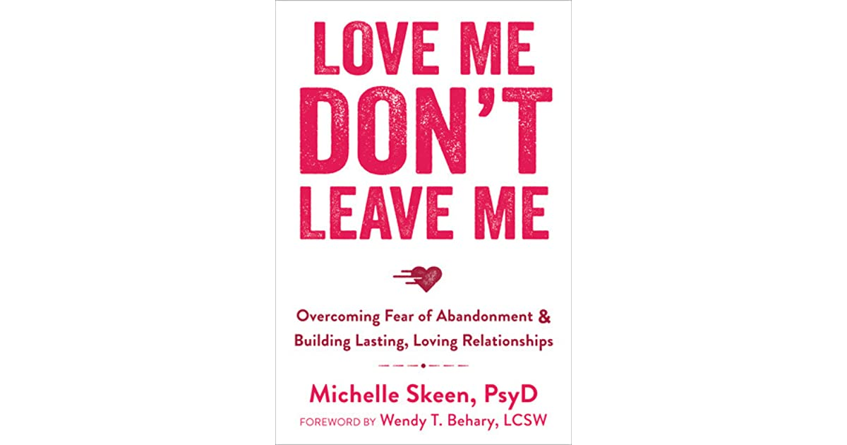 Love Me Don T Leave Me Overcoming Fear Of Abandonment And Building Lasting Loving Relationships By Michelle Skeen