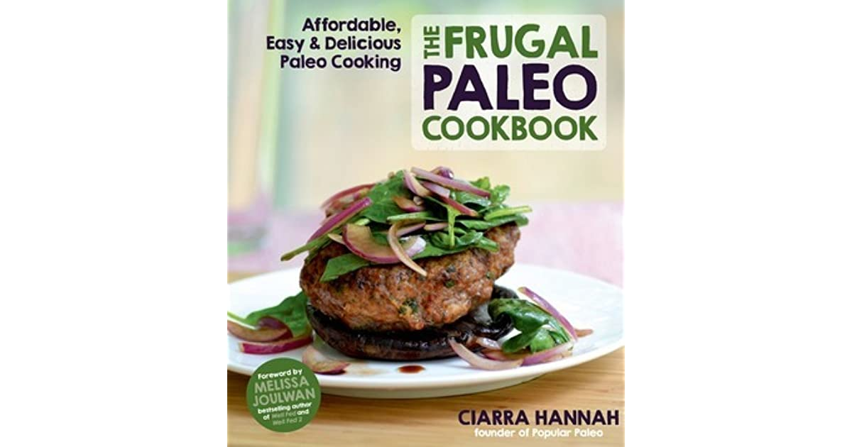 the frugal paleo cookbook affordable easy delicious paleo cooking