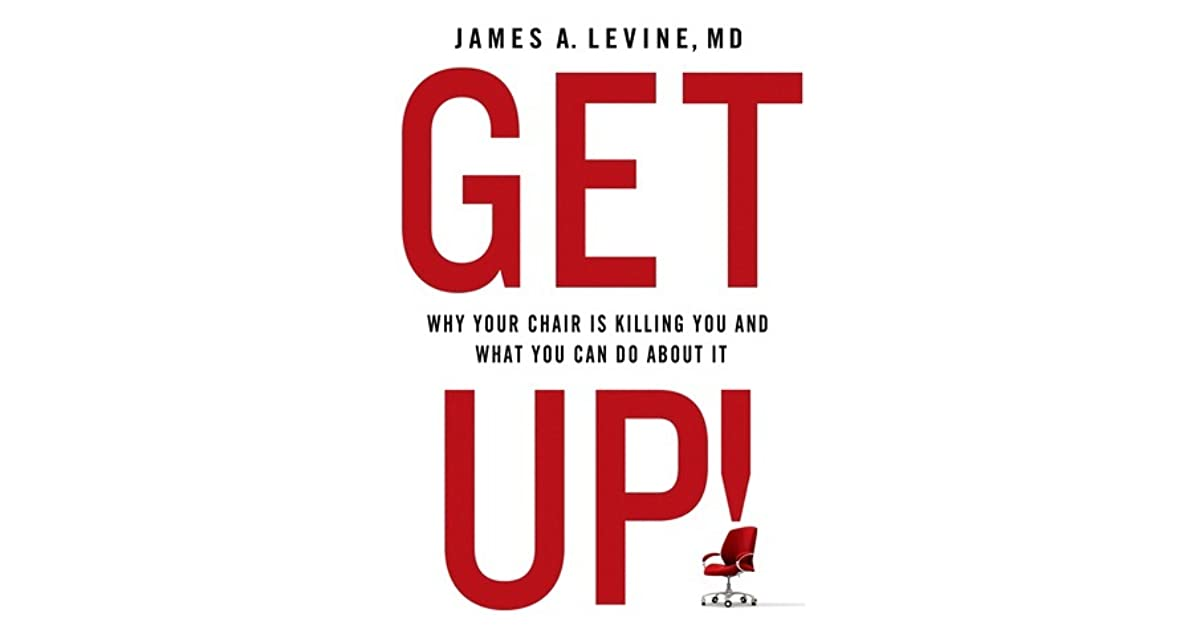 4ac336e67d4 Get Up!  The Dire Health Consequences of Sitting and What We Can Do About  It by James A. Levine