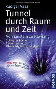 Tunnel durch Raum und Zeit : von Einstein zu Hawking : schwarze Löcher, Zeitreisen und Überlichtgeschwindigkeit
