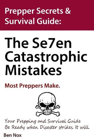 Prepper Secrets & Survival Guide: The Se7en Catastrophic Mistakes most preppers make. Your prepping and survival guide. Be Ready when disaster strikes. ... Guides, for when Disaster Strikes Book 1)