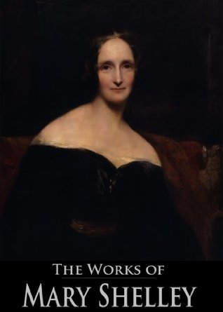 The Complete Works Of Mary Shelley: Frankenstein, The Last Man, Midas, Valerius: The Reanimated Roman and More