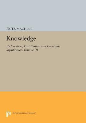 Knowledge  Its Creation, Distribution and Economic Significance, Volume III The Economics of Information and Human Capital