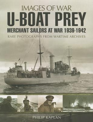 U-boat Prey  Merchant Sailors a - Philip Kaplan