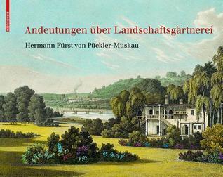 Andeutungen �ber Landschaftsg�rtnerei: Text Und Abbildungen Des Atlas Von 1834  by  Hermann von Pückler-Muskau