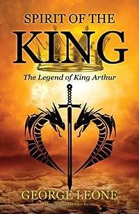 Spirit of the King: The Legend of King Arthur