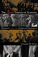 The Scarlet Thread of Scandal: Morality and the American Presidency