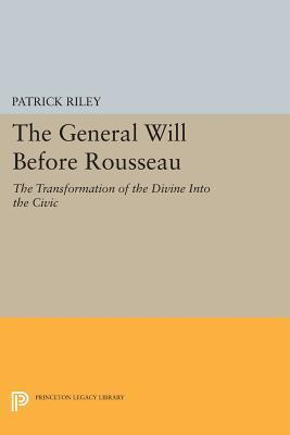 The General Will before Rousseau The Transformation of the Divine into the Civic