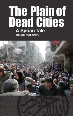 The Plain of Dead Cities  A Syrian Tale