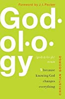 Godology: Because Knowing God Changes Everything
