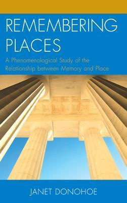Remembering Places A Phenomenological Study of the Relationship between Memory and Place