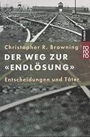 the path to genocide essays on launching the final solution by  der weg zur endlosung entscheidungen und tater