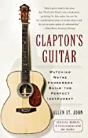 Clapton's Guitar: Watching Wayne Henderson Build the Perfect Instrument