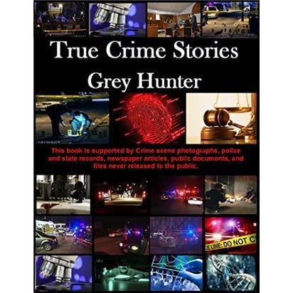 True Crime Stories by Grey Hunter