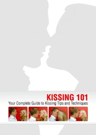 KISSING 101 Your Complete Guide to Kissing Tips and Techniques