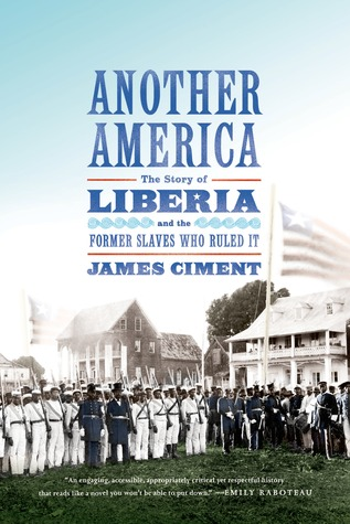 Another America: The Story of Liberia and the Former Slaves Who Ruled It