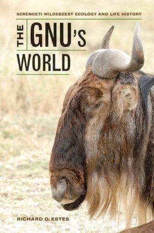 The Gnus World: Serengeti Wildebeest Ecology and Life History  by  Richard D. Estes