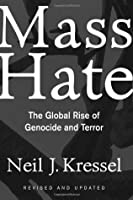 Mass Hate: The Global Rise Of Genocide And Terror