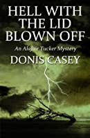Hell with the Lid Blown Off: An Alafair Tucker Mystery (Alafair Tucker Mysteries Book 7)