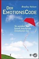 Der Emotionscode: So werden Sie krankmachende Emotionen los