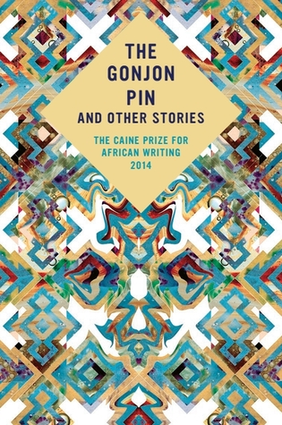The Gonjon Pin and Other Stories : The Caine Prize for African Writing 2014