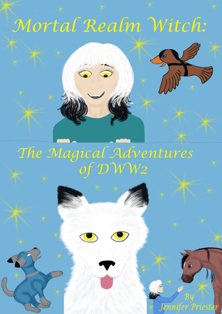 Mortal Realm Witch: The Magical Adventures of DWW2 (Mortal Realm Witch, #4)