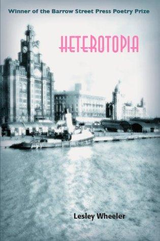 Heterotopia by Lesley Wheeler