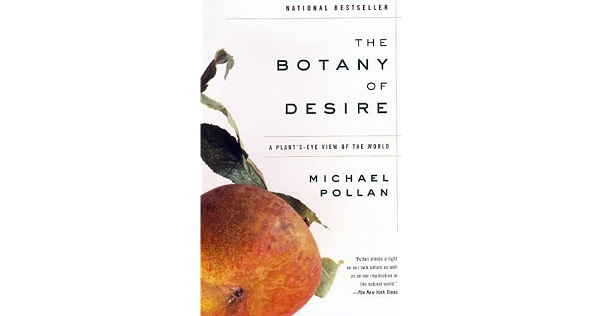 "an analysis of michael pollans hypothesis regarding the tulip in his book the botany of desire Michael pollan's the botany of desire now on of the world,"" the botany of desire is based on the best-selling michael pollan book of the same the tulip."