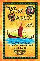 West Oversea: A Norse Saga of Mystery, Adventure, and Faith