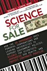 Science for Sale: How the US Government Uses Powerful Corporations and Leading Universities to Support Government Policies, Silence Top Scientists, Jeopardize Our Health, and Protect Corporate Profits