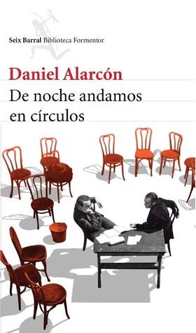 De noche andamos en círculos by Daniel Alarcón