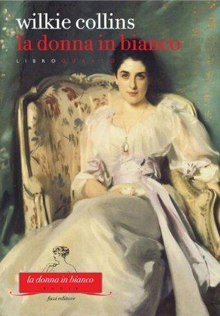 La donna in bianco. Libro quarto by Wilkie Collins